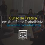 CURSO COMPLETO DE AUDIÊNCIA TRABALHISTA DE ACORDO COM A REFORMA