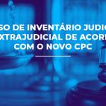 CURSO DE INVENTÁRIO JUDICIAL E EXTRAJUDICIAL DE ACORDO COM O NOVO CPC