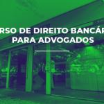 CURSO DE DIREITO BANCÁRIO PARA ADVOGADOS