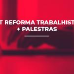 KIT REFORMA TRABALHISTA + PALESTRAS